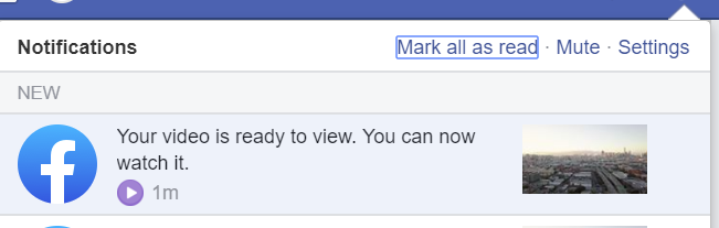 Facebook will notify you when your video is ready to view